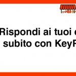 Rispondi ai tuoi clienti subito con KeyReply