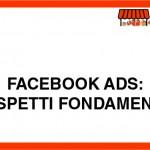 Facebook Ads – I 4 aspetti fondamentali
