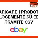 Caricare i prodotti velocemente su eBay tramite CSV