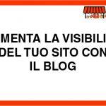 Aumenta la visibilità del tuo sito con il Blog