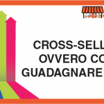Cross-Selling: Ovvero come guadagnare di più