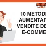 10 Metodi per Aumentare le Vendite del tuo E-commerce
