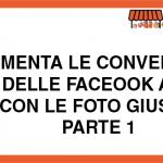 Aumenta le Conversioni delle Facebook Ads con le Foto Giuste – Prima Parte
