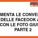 Aumenta le Conversioni delle Facebook Ads con le Foto Giuste – Seconda Parte