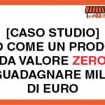 [CASO STUDIO] Ecco come un prodotto da valore 0 fa guadagnare milioni di euro